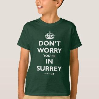 Sorgen Sie sich nicht Your're in Surrey T-Shirt