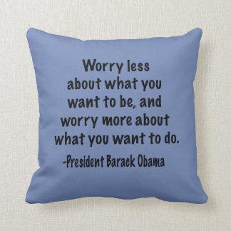 Sorgen Sie sich weniger um, was Sie wollen, um zu Kissen