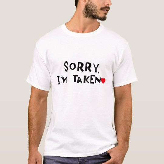 Sorry im Taken T-Shirt