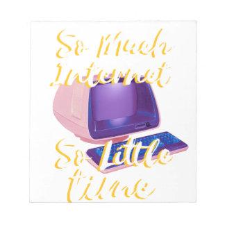 Soviel Internet so wenig Zeit Notizblock