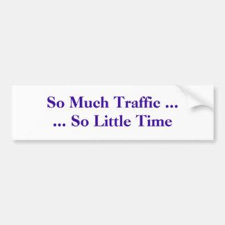 Soviel Verkehr ...... so wenig Zeit Autoaufkleber