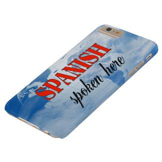Spanisch gesprochene hier bewölkte Erde Barely There iPhone 6 Plus Hülle