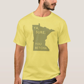 Spaß gelbes Ya Sure Sie Betcha   Minnesotan stolz T-Shirt