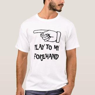 Spiel zu meiner Vorhand. Lustiges Tennist-shirt T-Shirt