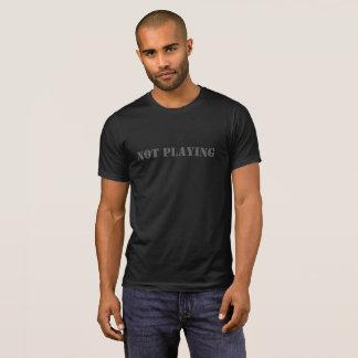 Spielen nicht des T - Shirt