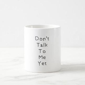 Sprechen Sie nicht mit mir noch Kaffeetasse