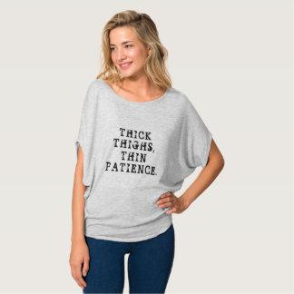 Starke Schenkel, dünne Geduld T-Shirt
