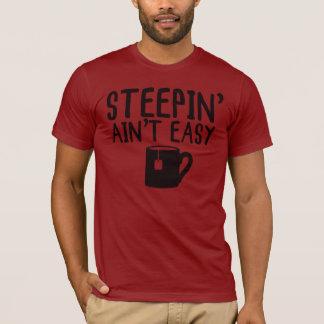 Steepin ist nicht einfach T-Shirt