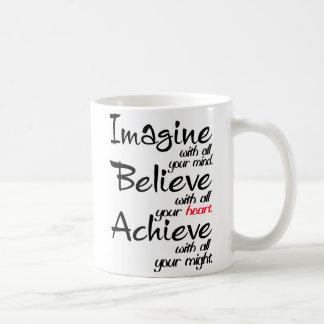 Stellen Sie sich vor, glauben Sie und erzielen Sie Kaffeetasse
