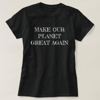 STELLEN SIE UNSEREN PLANETEN GROSSEN WIEDER T - T-Shirt