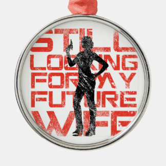 Still looking for my future wife rundes silberfarbenes ornament