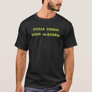 Stille Tiefen sind Wässrig T-Shirt