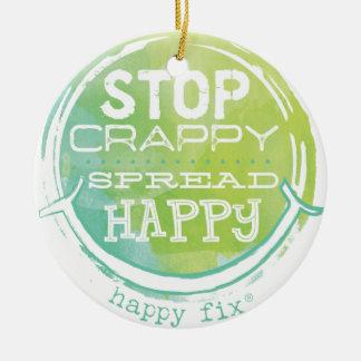 Stoppen Sie Crappy, verbreiten Sie glückliches Keramik Ornament