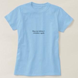 Stoppen Sie mich, bevor ich mich wieder freiwillig T-Shirt