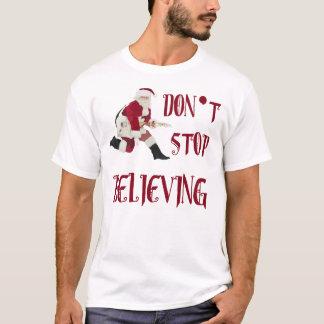 Stoppen Sie nicht,… an Sankt zu glauben T-Shirt