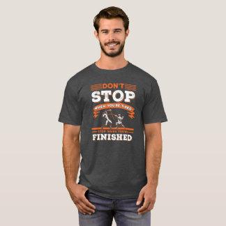 STOPPEN SIE NICHT, WENN MÜDE, WENN FERTIG - T-Shirt