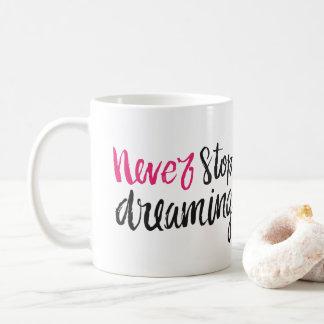 """""""Stoppen Sie nie, Tasse zu träumen"""""""