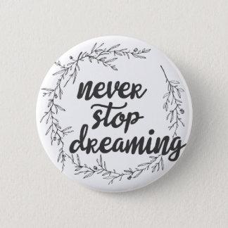 Stoppen Sie nie zu träumen Runder Button 5,7 Cm