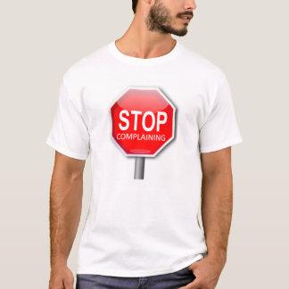 Stoppen Sie sich zu beschweren T-Shirt