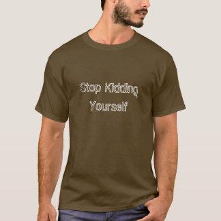 Stoppen Sie, sich zu scherzen T-Shirt
