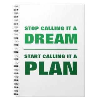 Stoppen Sie, Traum zu nennen, fangen Sie an, Notizblock