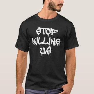 Stoppen Sie, uns zu töten T - Shirts