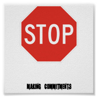 stoppen Sie, Verpflichtungen einzugehen Poster