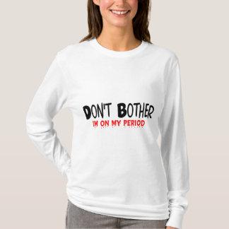 Stören Sie nicht Zeitraum T-Shirt