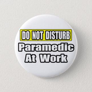 Stören Sie… Sanitäter nicht bei der Arbeit Runder Button 5,7 Cm
