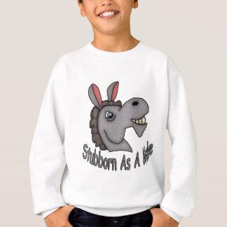 Störrisch als Maultier Sweatshirt