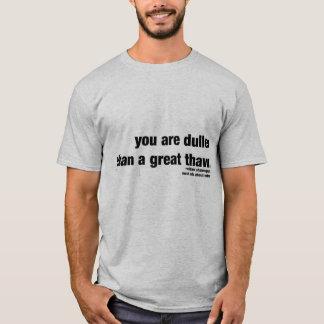 Stumpfer als ein großes Tauwetter, T-Shirt