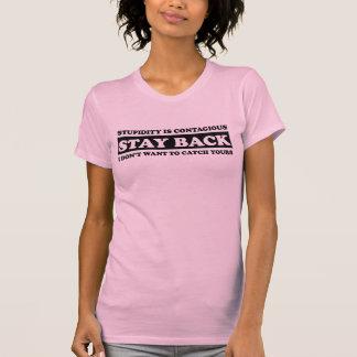 Stupidty ist ansteckend: Aufenthalt zurück! T-Shirt