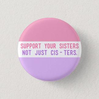 Stützen Sie Ihre Schwestern, nicht gerade Cisters. Runder Button 2,5 Cm
