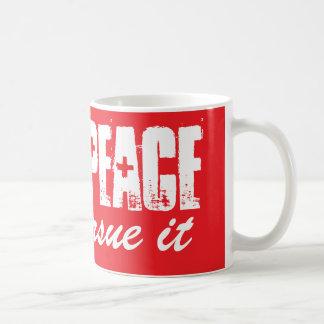 Suchen Sie Frieden und üben Sie ihn aus Tasse