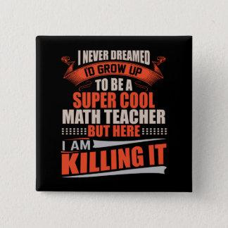 Super cooler Mathelehrer, der es tötet Quadratischer Button 5,1 Cm