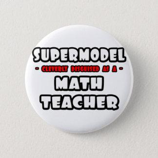 Supermodel. Mathe-Lehrer Runder Button 5,1 Cm