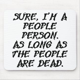 Sure bin ich eine Leute-Person solange sie tot Mousepads