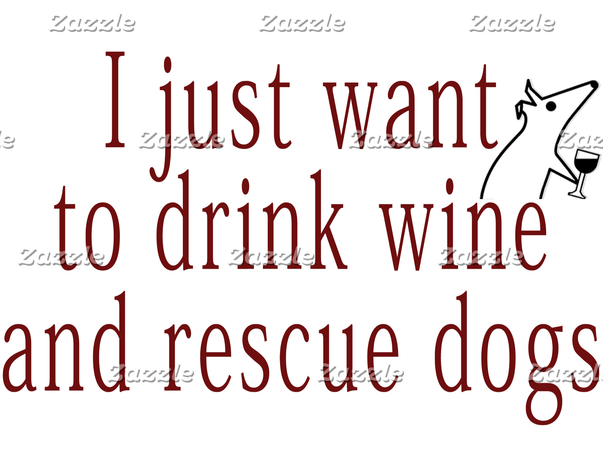 I just want to drink wine and rescue dogs