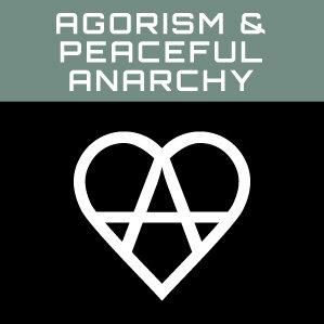 Agorism & Peaceful Anarchy