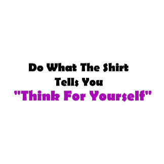 """Think for yourself"""