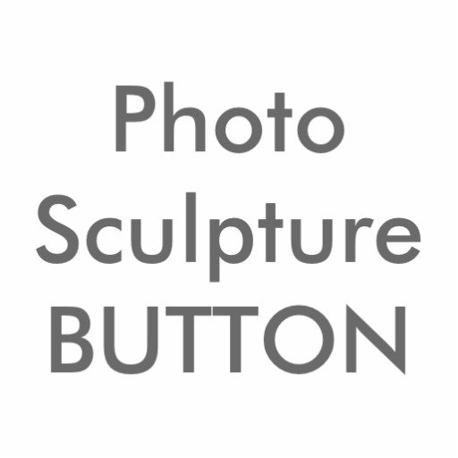 PHOTO SCULPTURE Buttons