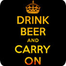DRINK BEER AND CARRY ON