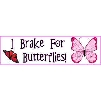 I Brake For Butterflies!