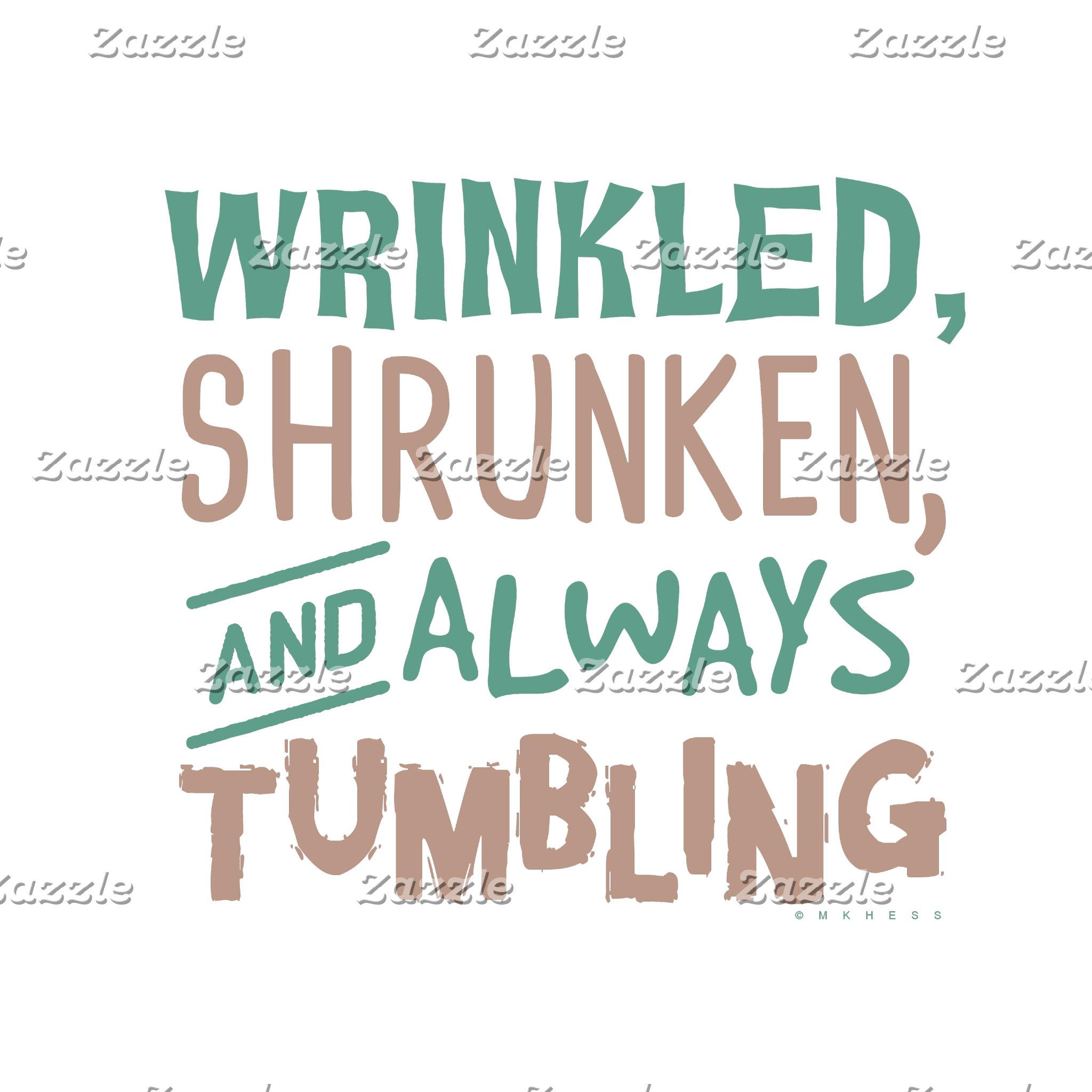 Wrinkled Shrunken and Always Tumbling