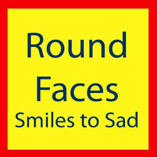 Round Faces (smiles to sad)