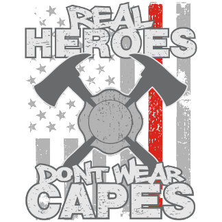 Firefighters Real Heroes Don't Wear Capes