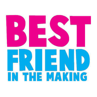 BEST FRIEND in the making