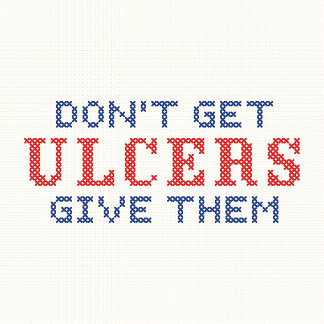 Don't Get Ulcers Give Them.