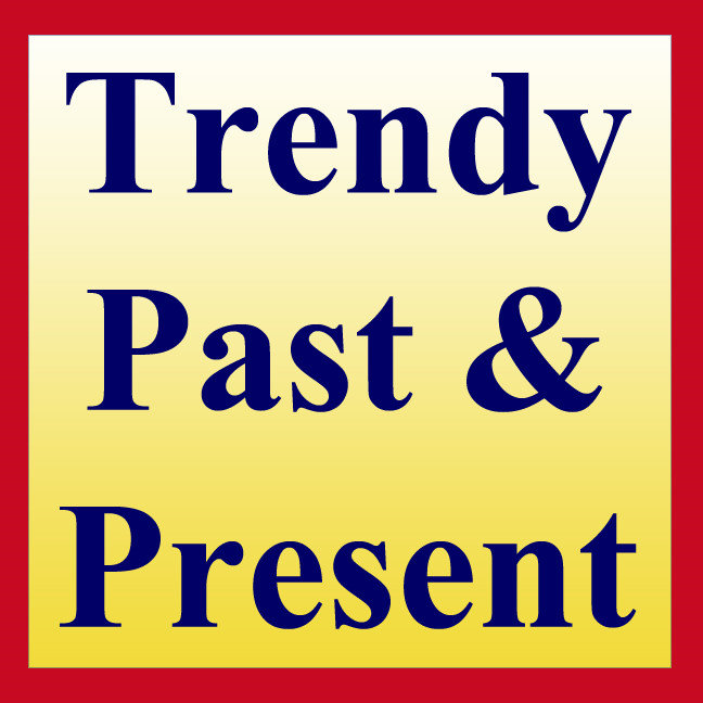Trendy Past & Present
