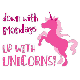 down with mondays up with unicorns